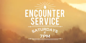 Encounter God Services Saturdays at 7pm