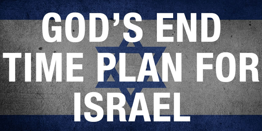God's End Time Plan for Israel