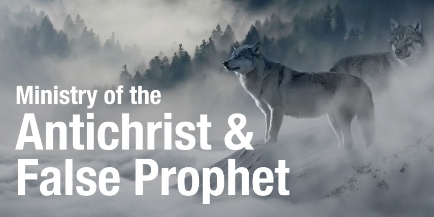 Ministry of the Antichrist and the False Prophet